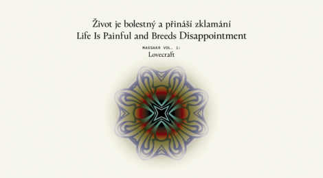 Život je bolestný a přináší zklamání /Life Is Painful and Breeds Disappointment, Massakr, vol. 1: Lovecraft