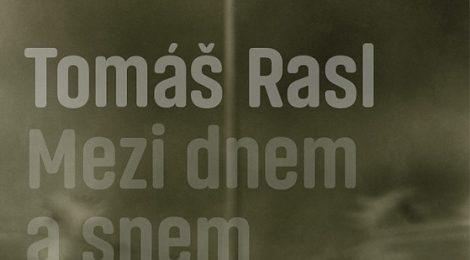 Tomáš Rasl: Mezi dnem a snem / Between Day and Dream