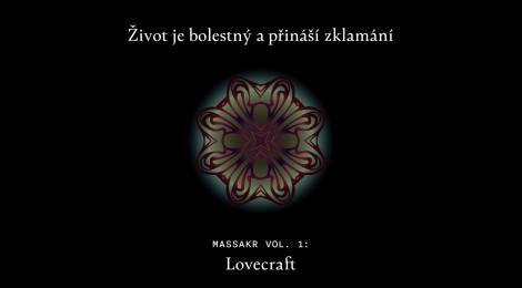 Život je bolestný a přináší zklamání / Life is Painful and Breeds Disappointment, Massakr vol. 1: Lovecraft